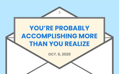 You're probably accomplishing more than you realize