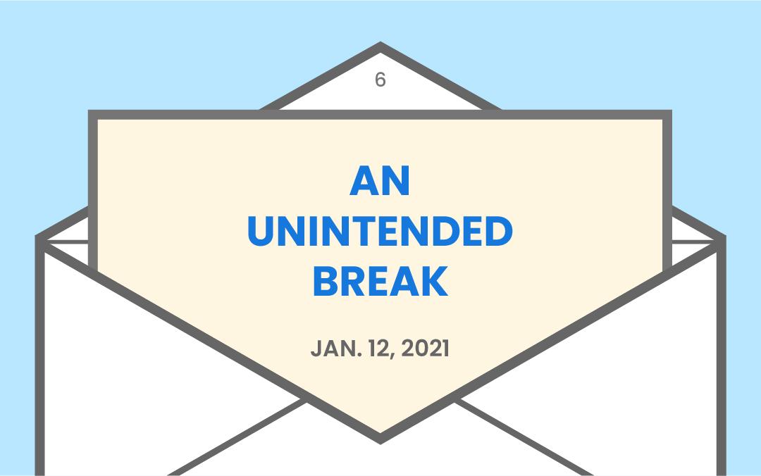An unintended break from newsletter writing