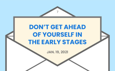 Don't get ahead of yourself in the early stages