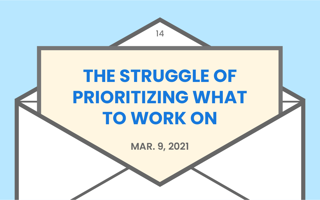 The struggle of prioritizing what to work on
