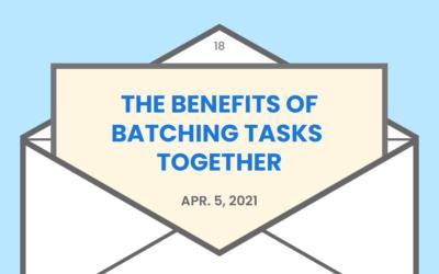 The benefits of batching tasks together